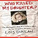 Who Killed My Daughter? (       UNABRIDGED) by Lois Duncan Narrated by Teri Clark Linden
