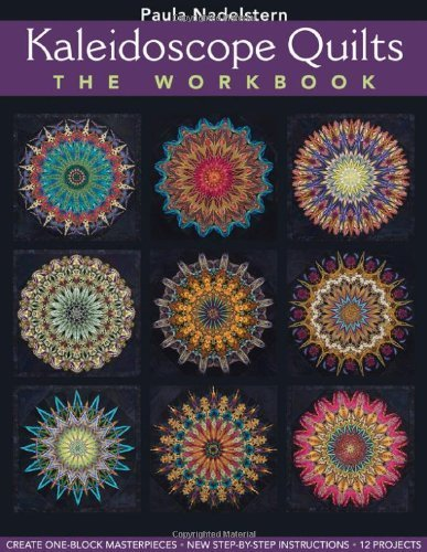 Kaleidoscope Quilts: The Workbook: Create One-Block Masterpieces; New Step-By-Step Instructions [Paperback]