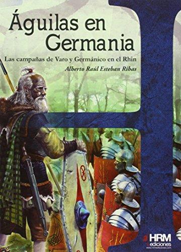 Águilas en Germania: las campañas de Varo y Germánico en el Rhin (H de Historia)