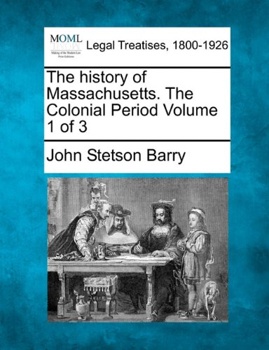 The history of Massachusetts. The Colonial Period Volume 1 of 3