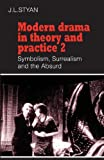 Modern Drama in Theory and Practice: Volume 2, Symbolism, Surrealism and the Absurd (Modern Drama in Theory & Practice)