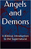 Angels and Demons: A Biblical Introduction to the Supernatural