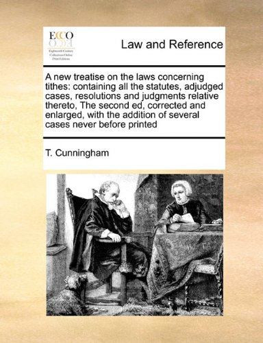 A new treatise on the laws concerning tithes: containing all the statutes, adjudged cases, resolutions and judgments relative thereto,  The second ed, ... of several cases never before printed