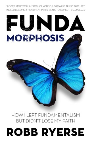 Fundamorphosis: How I Left Fundamentalism But Didn't Lose My Faith