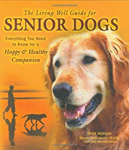 The Living Well Guide for Senior Dogs: Everything You Need to Know for a Happy & Healthy Companion from TFH Publications
