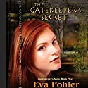 The Gatekeeper's Secret: Gatekeeper's Saga, Book Five (       UNABRIDGED) by Eva Pohler Narrated by Debbie Andreen