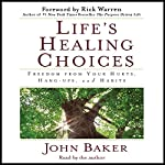 Life's Healing Choices: Freedom from Your Hurts, Hang-ups, and Habits | John Baker