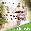 Fünf Frauen, der Krieg und die Liebe Hörbuch von Helen Bryan Gesprochen von: Sylvia Heid