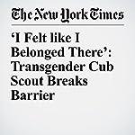 'I Felt like I Belonged There': Transgender Cub Scout Breaks Barrier   Christine Hauser