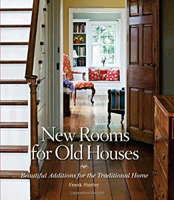 New Rooms for Old Houses: Beautiful Additions for the Traditional Home (National Trust for Historic Preservation) from Taunton Press