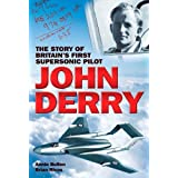 John Derry: The Story of Britain's First Supersonic Pilotby Brian Rivas