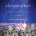 Sleepwalker: The Mysterious Makings and Recovery of a Somnambulist Audiobook by Kathleen Frazier Narrated by Kathleen Frazier