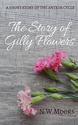 The Story of Gilly Flowers: A Short Story of the Antrim Cycle