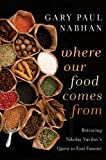 Where Our Food Comes From: Retracing Nikolay Vavilov's Quest to End Famine (1610910036) by Nabhan, Gary  Paul
