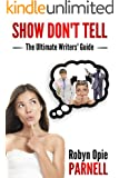 Show Don't Tell: The Ultimate Writers' Guide