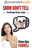Show Don't Tell: The Ultimate Writers' Guide (English Edition)