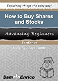 How to Buy Shares and Stocks (A Beginners Guide to Buying Shares and Stocks)