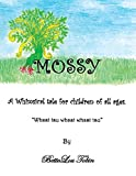 img - for Mossy: A Whimsical Tale for Children of All Ages