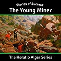 The Young Miner Audiobook by Horatio Alger Narrated by Ben Gillman