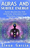 img - for AURAS: Auras and Subtle Energy-Aura Balancing for Spiritual Wellness and Personal Success. (Auras, Chakras, Meditation, How to See Auras Book 1) book / textbook / text book