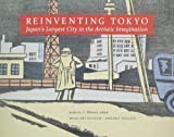img - for Re-Inventing Tokyo: Japan's Largest City in the Artistic Imagination book / textbook / text book