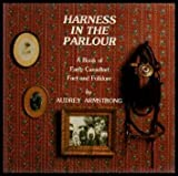 Harness in the parlour: A book of early Canadian fact and folklore