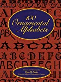 100 Ornamental Alphabets (Lettering, Calligraphy, Typography) (0486286967) by Solo, Dan X.