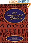 100 Ornamental Alphabets (Lettering,...