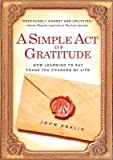 img - for A Simple Act of Gratitude: How Learning to Say Thank You Changed My Life   [SIMPLE ACT OF GRATITUDE] [Paperback] book / textbook / text book