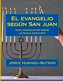 img - for El evangelio segun San juan: (Con comentarios sobre la Nueva Creaci n en Cristo) (Spanish Edition) book / textbook / text book