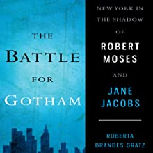 The Battle for Gotham: New York in the Shadow of Robert Moses and Jane Jacobs Audiobook by Roberta Brandes Gratz Narrated by Carol Monda