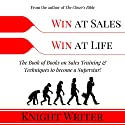 Win at Sales. Win at Life.: The Book of Books on Sales Training & Techniques to Become a Superstar! Audiobook by Knight Writer Narrated by Knight Writer