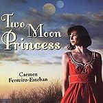 Two Moon Princess | Carmen Ferreiro-Esteban