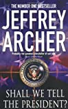 Jeffrey Archer Shall we Tell the President?