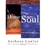 A Home for the Soul: A Guide for Dwelling wtih Spirit and Imagination ~ Anthony Lawlor