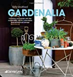 Gardenalia: Furnishing Your Garden with Flea Market Finds, Country Collectables and Architectural Salvage
