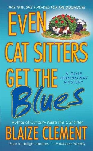 Even Cat Sitters Get the Blues (Dixie Hemingway Mysteries, No. 3), Blaize Clement