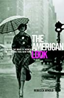 American Look: Fashion, Sportswear and the Image of Women in 1930s and 1940s New York: Fashion and the Image of Women in 1930's and 1940's New York