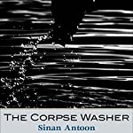 The Corpse Washer | Sinan Antoon