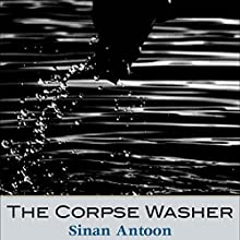 The Corpse Washer (       UNABRIDGED) by Sinan Antoon Narrated by Fajer Al-Kaisi