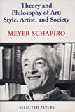 Theory and Philosophy of Art: Style, Artist, and Society, Selected Papers Volume IV (0807613576) by Schapiro, Meyer