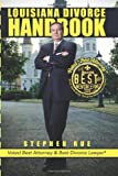 Louisiana Divorce Handbook: New Orleans Divorce Lawyer Stephen Rue's Guide on How to Win Your Divorce, Child Custody, Child Support, Spousal Support and Community Property Division
