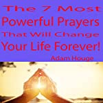 The 7 Most Powerful Prayers That Will Change Your Life Forever | Adam Houge