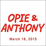 Opie & Anthony, Kevin Hart, Sherrod Small, Rich Guzzi, Keith Robinson, and Bobby Cannavale, March 18, 2015 | Opie & Anthony