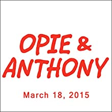 Opie & Anthony, Kevin Hart, Sherrod Small, Rich Guzzi, Keith Robinson, and Bobby Cannavale, March 18, 2015  by Opie & Anthony Narrated by Opie & Anthony