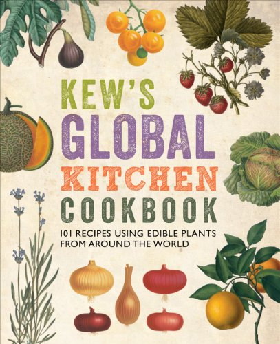 Kew's Global Kitchen Cookbook: 101 Recipes Using Edible Plants from around the World by Royal Botanic Gardens  Kew