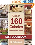 Delicious Dessert Recipes Under 160 Calories. Naturally, Healthy Desserts That No One Will Believe They Are Low Fat & Healthy (Diet Cookbooks, Cookbook healthy Collection)