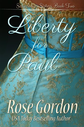 Liberty for Paul (Scandalous Sisters Book 2), by Rose Gordon
