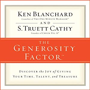 The Generosity Factor: Discover the Joy of Giving Your Time, Talent, and Treasure | [Ken Blanchard, S.Truett Cathy]