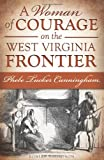 A Woman of Courage on the West Virginia Frontier:: Phebe Tucker Cunningham